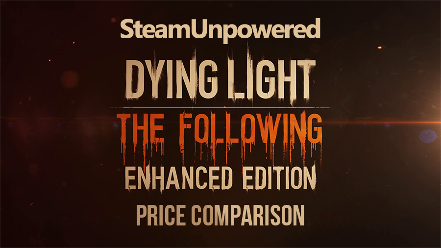 Dying Light Enhanced Edition SteamUnpowered Price Comparison
