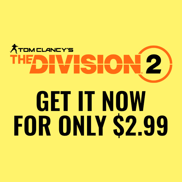 The Division 2 only $2.99 on PC, Xbox and PS4!